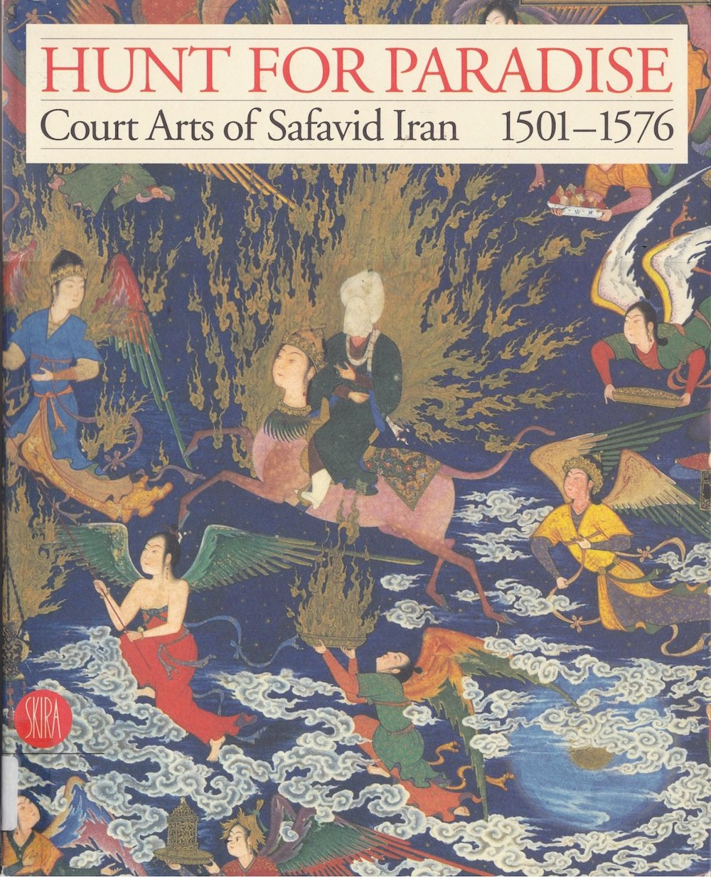 Hunt for Paradise: Court Arts of Safavid Iran, 1501-1576